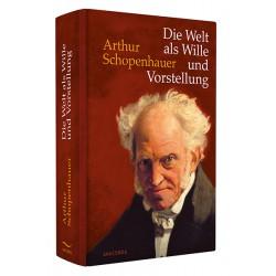 Die Welt als Wille und Vorstellung - Arthur Schopenhauer